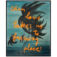 rene ricard, then love takes us to faraway places