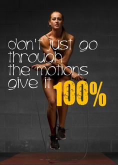 Don't just go through the motions GIVE IT 100%... ALL THE TIME! http://mmorris.webs.com or  https://www.facebook.com/MMorrisFitness