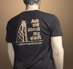 Mens T-Shirt | Gold Rush Expeditions... Ask me about my Shaft... Hehe!