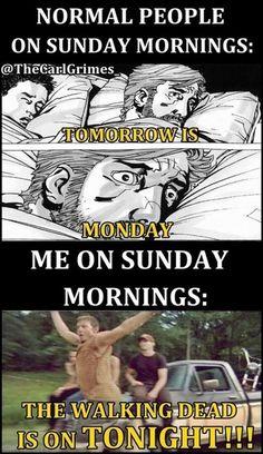 "Me on Sunday: ""The Walking Dead is on tonight!!"""