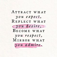 Attract what you expect, reflect what you desire, become what you respect, mirror what you admire. #quote #motivation #motivationalquote
