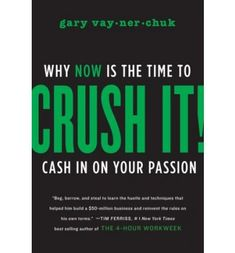 Crush it - Is another book Gary Vaynerchuk