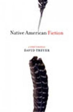 Native American fiction : a user's manual - Rather than create a comprehensive cultural and historical genealogy for Native American literature, David Treuer investigates a selection of the most important Native American novels and, with a novelist's eye and a critic's mind, examines the intricate process of understanding literature on its own terms.