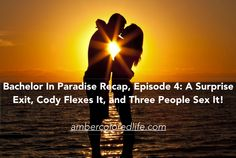 An Amber-Colored Life: Bachelor In Paradise Recap, Episode 5: A Surprise Exit, Cody Flexes It, and Three People Sex It