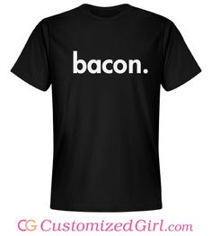 Bacon. Just Bacon custom tee from Customized Girl for #FathersDay #bacon