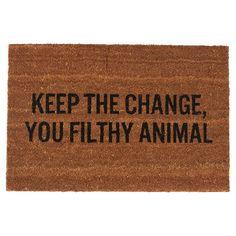 Keep the change, you filthy animal.
