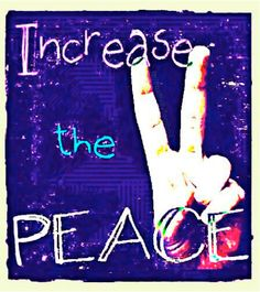 ☮ Increase the Peace.  American Hippie Quotes ~ Peace