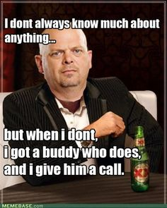 "Pawn Stars  This guy has a ""buddy"" for any possible thing you want to pawn!! I love this!!"