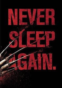 NEVER SLEEP AGAIN. -Nightmare on Elm Street
