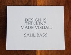 I keep this card at my desk. It is my favorite definition of design. Designed by Pentagram's Michael Bierut for the Art Directors Club.