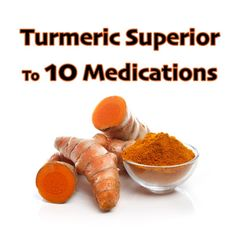 Turmeric Proven Superior To 10 Medications At Reversing Disease