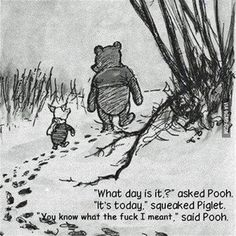 Shit just got real with Pooh and Piglet.    :)