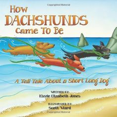 How Dachshunds Came to Be: A Tall Tale About a Short Long Dog (Volume 1) - with thanks to @kristenonly