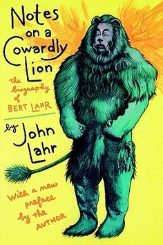 Notes on a Cowardly Lion: The Biography of Bert Lahr by John Lahr #NYSWInst #JohnLahr