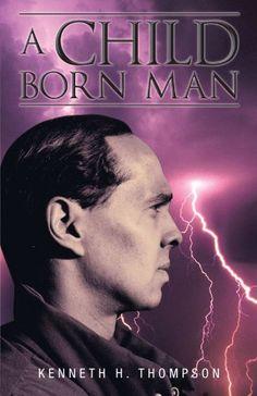 A Child Born Man by Kenneth H. Thompson http://www.amazon.com/dp/1475922817/ref=cm_sw_r_pi_dp_dfYItb0EFRW9K89B