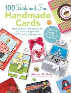 100 Fresh and Fun Handmade Cards: Easy-to-Follow Instructions for 50 New Designs, 50 Amazing Alternatives by Kimber McGray, http://www.amazon.com/dp/1440314993/ref=cm_sw_r_pi_dp_uuxQqb1255N9G