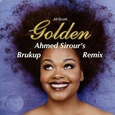Jill Scott - Golden (Ahmed's Brukup Remix) by Ahmed Sirour by Ahmed Sirour, via SoundCloud