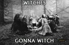 Witches gonna witch.