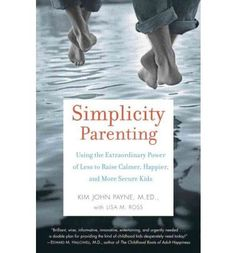 Simplicity Parenting: Using the Extraordinary Power of Less to Raise Calmer, Happier, and More Secure Kids (Paperback)
