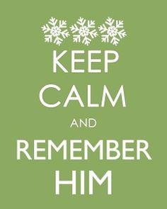 Keep Calm Remember Him Printable  3 colors