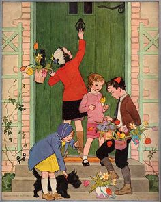 May baskets filled with flowers and candies are hung on the neighbors door.  Ring the bell and run, for if the neighbor catches you, you will get a kiss.
