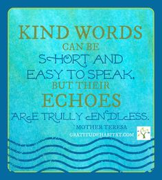 Endless echoes of kindness. #kindness #kind-words #Mother-Teresa-quote www.GratitudeHabitat.com