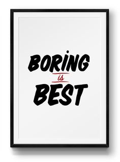Boring is Best print | Stay Home Club