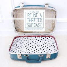 DIY: relining a thrifted suitcase   I just got a vintage suitcase that is very adorable and I'm excited about fixing it up like this!:]