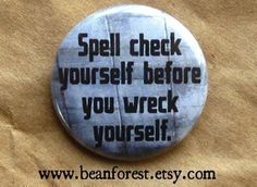 teacher- spell check yourself before you wreck yourself - grammar - pinback button badge on Etsy, $1.50