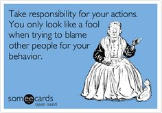 blaming quotes, blame others quotes, blaming others quotes, taking responsibility quotes, fool quotes, take responsibility quotes, blame quotes, people who blame others, people cheaters