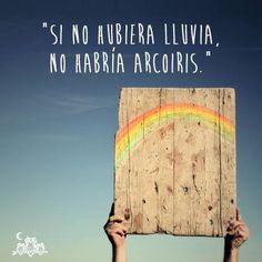 """""""Si no hubiera lluvia, no habría arcoiris."""" #Citas #Frases @Candidman cita frase, ese lado, lluvia frases, lado femenino"""