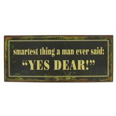 "Smartest thing a man ever said: ""Yes, dear!""   Shop Hobby Lobby"