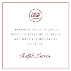 """""""Personal style is about having a sense of yourself and what you believe in everyday."""" - Ralph Lauren"""