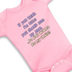 You Should see my Aunt  Wanna be my Uncle (will have to get this for my future niece/nephew)