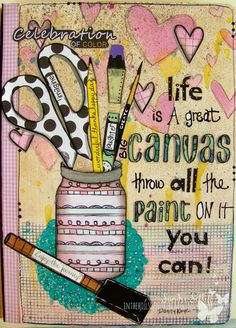 Life is a great canvas...throw all the paint on it you can!