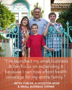 I've launched my small business & can focus on expanding it because I can now afford health coverage for my entire family. - Betsy Furler, a...