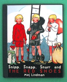 Snipp, Snapp, Snurr and the Red Shoes by Maj Lindman. Three Swedish boys on adventures. :D
