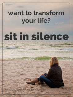 Want To Transform Your Life? Sit In Silence. | healthylivinghowto.com