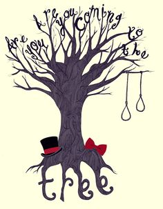 Are you coming to the hanging tree?