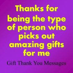 Thank you messages for gifts. This will help you get started writing your message. Usually a start is all you need to write it yourself.