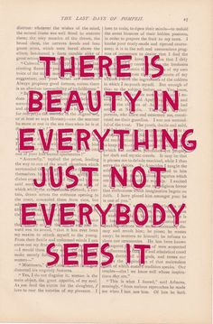 If seeing beauty doesnt come natural, try thinking about it differently, or looking at it from a different perspective.