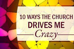10 Ways the Church Drives Me Crazy