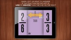 Oh No Fractions! - Curious Hat Lab ($0.00)   Compare and explore fractions with this elegant and simple app.    Swipe left or right to answer if the fraction on the left is LESS or GREATER than the one on the right.  Once answered, you can visualize the answer and interactively prove the solution.