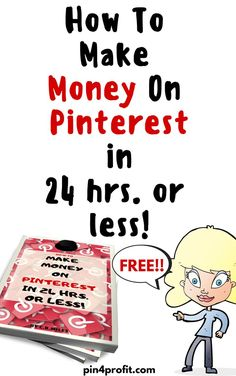 WANT TO START MAKING MONEY ONLINE WITH PINTEREST? THEN YOU NEED TO GET YOUR FREE COURSE HERE THAT TEACHES YOU HOW TO MAKE MONEY ON PINTEREST IN 24 HRS. OR LESS!