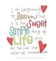 """...the sweet and simple things are always the best"" -Laura Ingalls Wilder"
