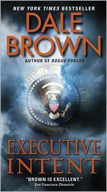 'Executive Intent' by Dale Brown ----   Will the most powerful defense system in history be used to safeguard America--or to force universal domination?    The U.S. has unl...