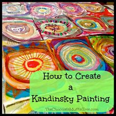 The Chocolate Muffin Tree: How to Make an Abstract Kandinsky Painting