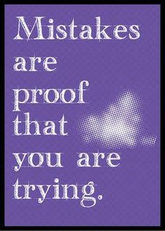 mistakes are proof…