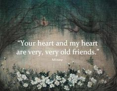 """Your heart and my heart are very old friends."" ~ Hafiz"