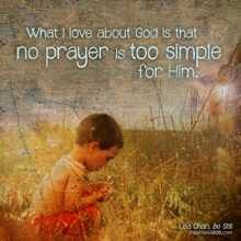 No prayer is too simple for God.